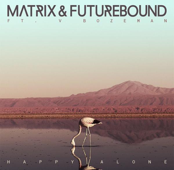 Matrix & Futurebound ft V. Bozeman Happy Alone